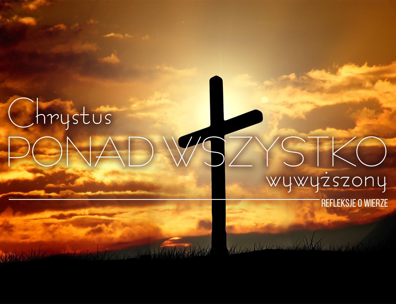 Chrystus ponad wszystko wywyższony