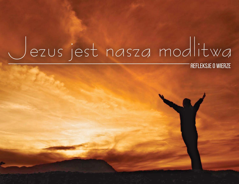 Jezus jest naszą modlitwą